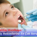 Diş hekimi Sertaç Kızılkaya yanıtladı